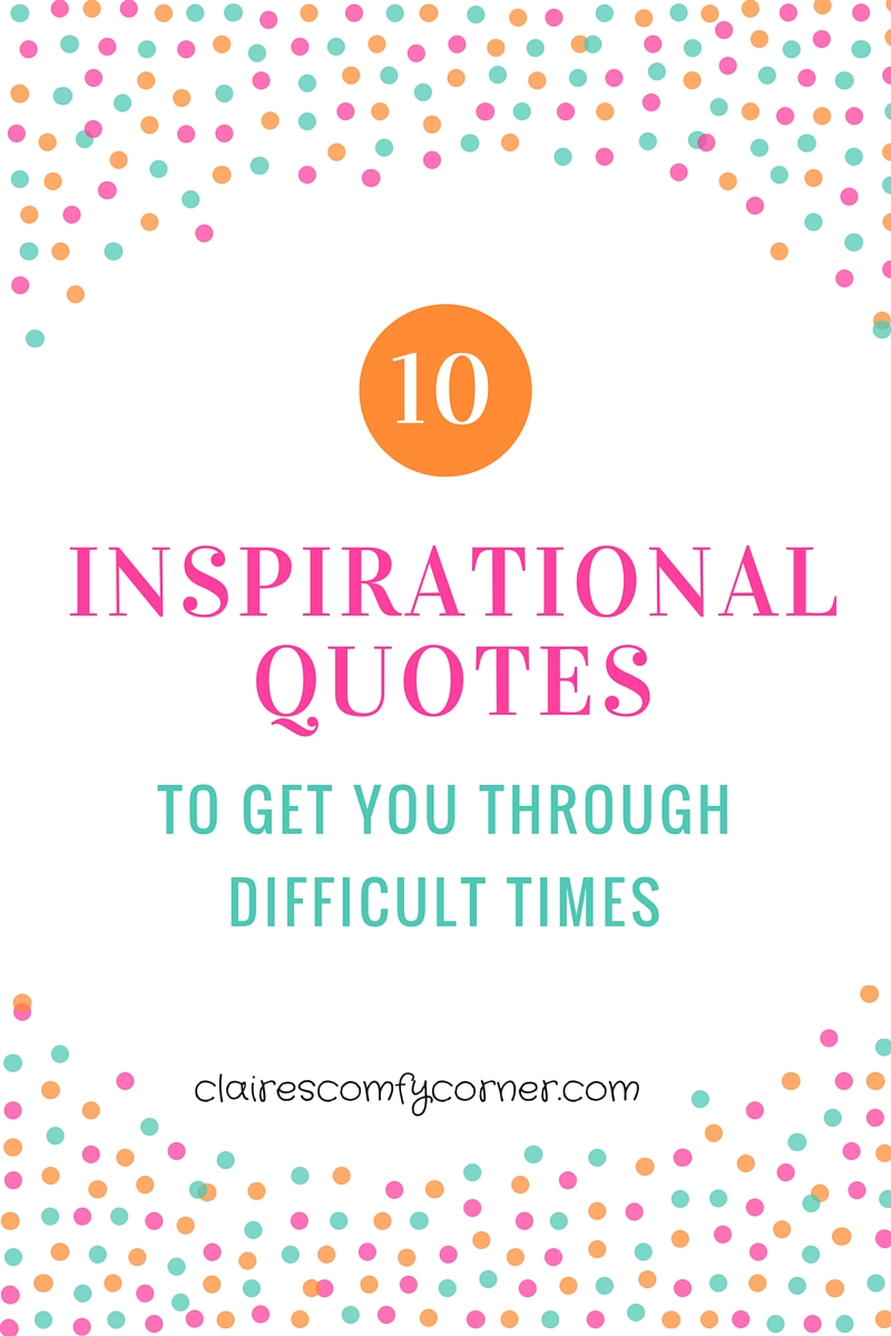 10 inspirational quotes to get you through difficult times